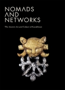 Nomads and Networks. The Ancient Art and Culture of Kazakhstan
